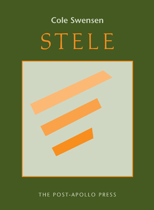 Stele | Cole Swensen | The Post-Apollo Press