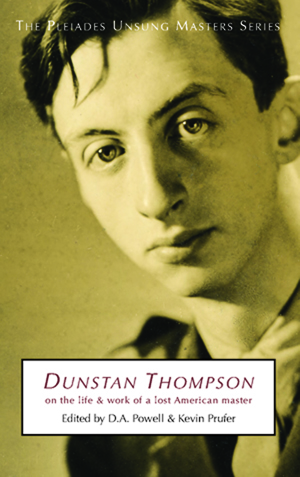 Dunstan Thompson: On the Life and Work of a Lost American Master, D A Powell and Kevin Prufer, Editors