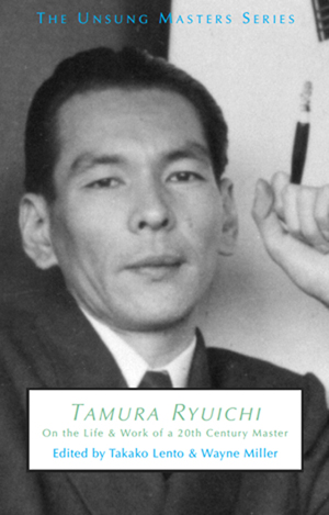 Tamura Ryuichi: On the Life & Work of a 20th Century Master, Takako Lento and Wayne Miller, Editors