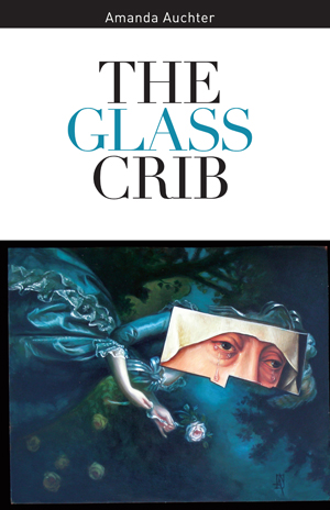 The Glass Crib, Amanda Auchter