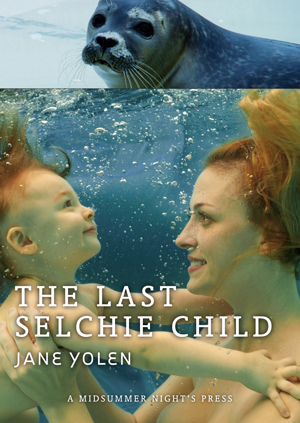 The Last Selchie Child | Jane Yolen | A Midsummer Night's Press