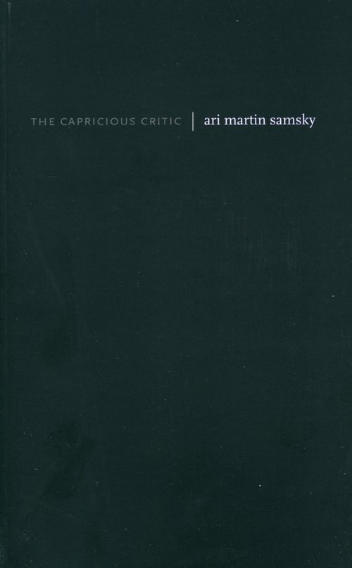 The Capricious Critic | Ari Martin Samsky | Otis Books | Seismicity Editions