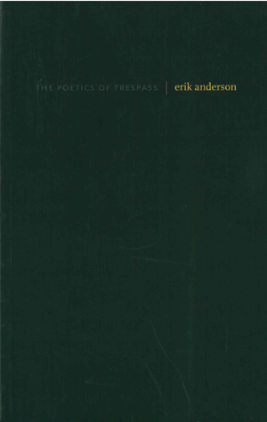 The Poetics of Trespass, Erik Anderson