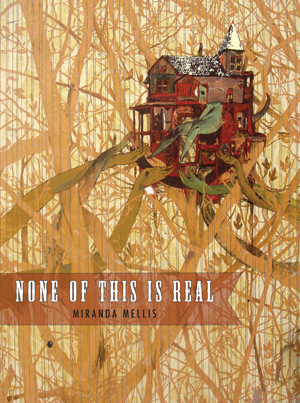 None of This Is Real by Miranda Mellis (2012)