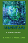Marine Life: A World in Poems, Karen S Williams