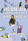 We Are All Good if They Try Hard Enough | Mike Young | Publishing Genius Press