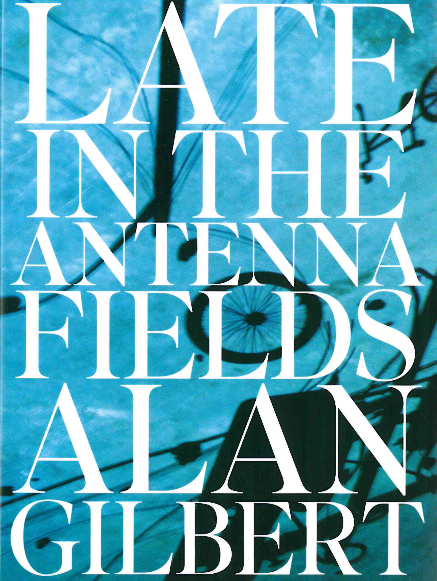 Late in the Antenna Fields | Alan Gilbert | Futurepoem Books