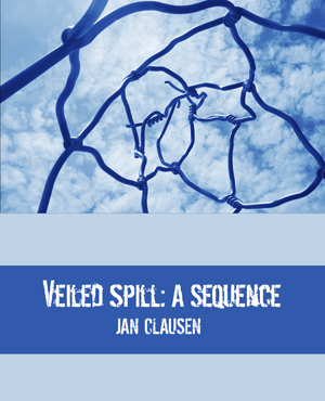 Veiled Spill: A Sequence Jan Clausen