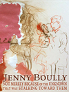 not merely because of the unknown that was stalking toward them, Jenny Boully