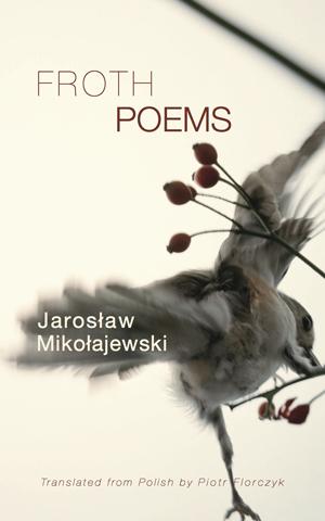 Froth: Poems | Jaroslaw Mikolajewski | Trans. by Piotr Florczyk