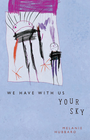 We Have with Us Your Sky, Melanie Hubbard