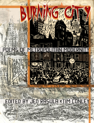 Burning City: Poems of Metropolitan Modernity | Jed Rasula and Tim Conley, Editors | Action Books