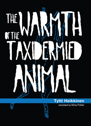 The Warmth of the Taxidermied Animal | Tytti Heikkinen | Trans. by Niina Pollari