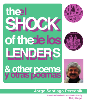 The Shock of the Lenders and Other Poems/El shock de los Lender y otras poemas | Jorge Santiago Perednik (translated by Molly Weigel) | Action Books