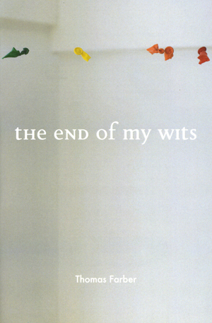 The End of My Wits Thomas Farber