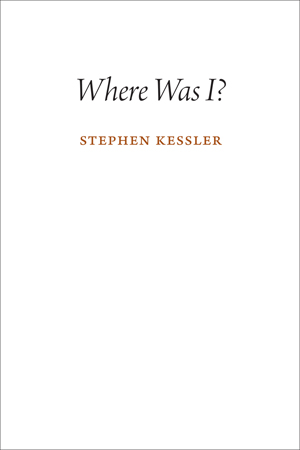 Where Was I? Stephen Kessler