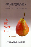 To Be with Her by Syed Afzal Haider (2010)