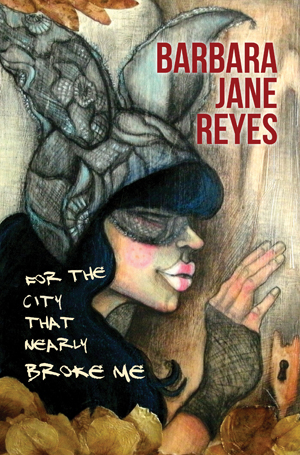 For the City That Nearly Broke Me | Barbara Jane Reyes | Aztlan Libre Press