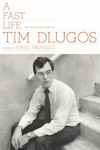 A Fast Life: The Collected Poems of Tim Dlugos, Tim Dlugos