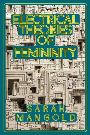 Electrical Theories of Femininity, Sarah Mangold