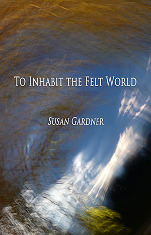 To Inhabit the Felt World Susan Gardner