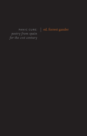 Panic Cure: Poetry from Spain for the 21st Century Forrest Gander, Editor & Translator