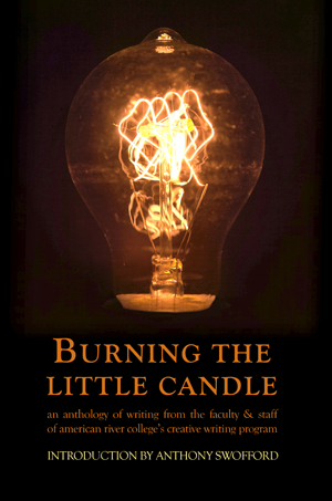 Burning the Little Candle: An Anthology of Writing from the Faculty & Staff of American River College