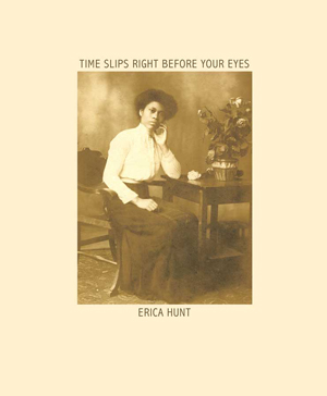 Time Slips Right Before Your Eyes Erica Hunt
