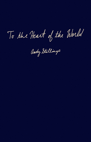 To the Heart of the World Andy Stallings