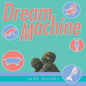 Dream Machine Sade Murphy