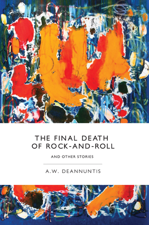 The Final Death of Rock-and-Roll and Other Stories A W DeAnnuntis