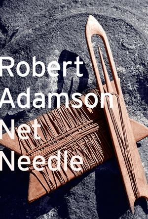 Net Needle, Robert Adamson