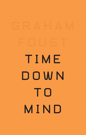 Time Down to Mind Graham Foust