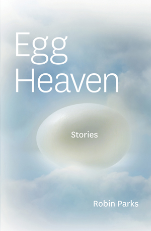 Egg Heaven: Stories Robin Parks