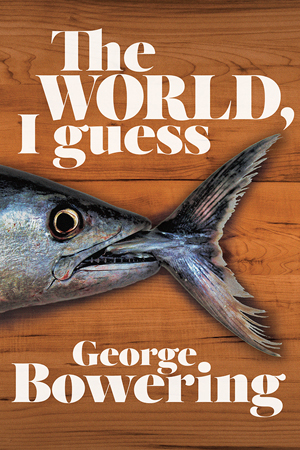 The World, I Guess George Bowering