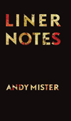 Liner Notes, Andy Mister