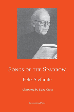 Songs of The Sparrow: The Poetry of Felix Stefanile Felix Stefanile