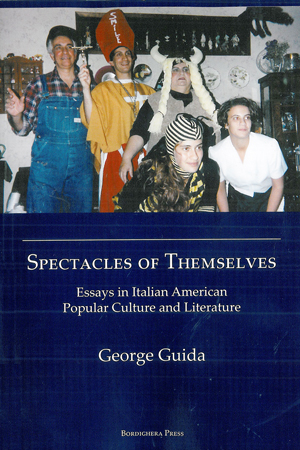 Spectacles of Themselves: Essays in Italian American Popular Culture and Literature George Guida
