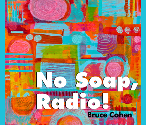 No Soap, Radio! Bruce Cohen