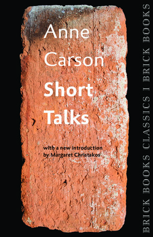 Short Talks: Brick Book Classics 1 Anne Carson