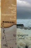 The Name of This Intersection Is Frost | Maryrose Larkin | Shearsman Books