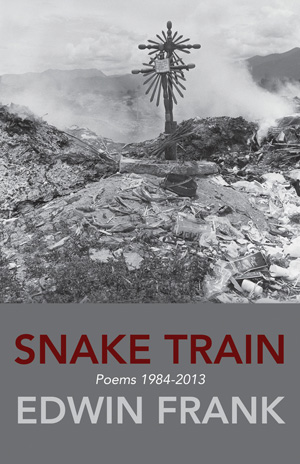Snake Train: Poems 1984-2013 Edwin Frank