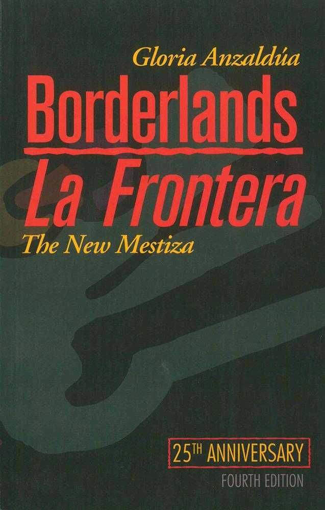 Borderlands/La Frontera: The New Mestiza, Fourth Edition | Gloria  Anzaldúa | Aunt Lute Books