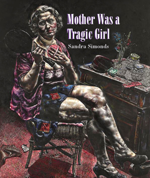 Mother Was a Tragic Girl, Sandra Simonds