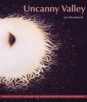 Uncanny Valley | Jon Woodward | Cleveland State University Poetry Center