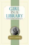 Girl in a Library: On Women Writers and the Writing Life, Kelly Cherry