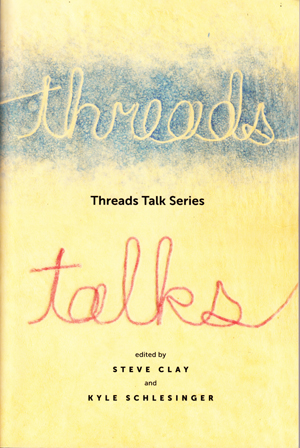 Threads Talk Series Steve Clay and Kyle Schlesinger, Editors