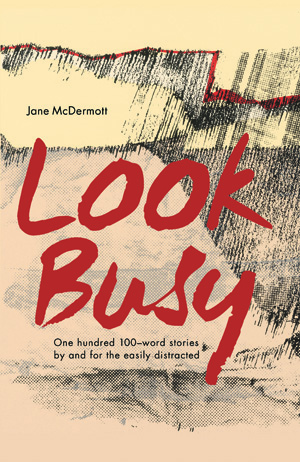 Look Busy: One hundred 100-word stories by and for the easily distracted
