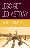 Legs Get Led Astray | Chloe Caldwell | Future Tense Books