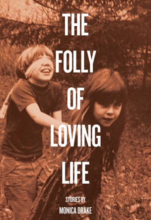 the folly of loving life | monica drake | future tense books